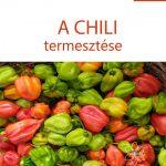 A chili termesztése – kertészfüzetek 5. rész
